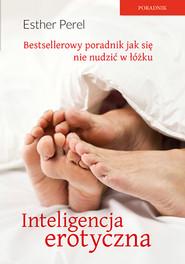 okładka Inteligencja erotyczna. Seks, kłamstwa i domowe pielesze. Książka   papier   Perel Esther
