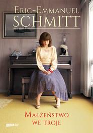 okładka Małżeństwo we troje, Książka | Schmitt Eric-Emmanuel