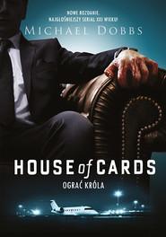 okładka House of Cards. Ograć króla. Książka | papier | Dobbs Michael