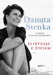 okładka Flirtując z życiem , Książka | Stenka Danuta, Maciejewski Łukasz