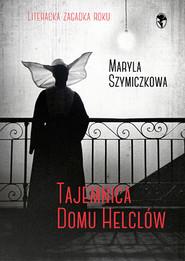 okładka Tajemnica Domu Helclów, Książka | Dehnel Jacek, Tarczyński Piotr, Szymiczkowa Maryla