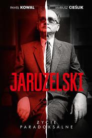 okładka Jaruzelski: Życie paradoksalne. Książka | papier | Kowal Paweł, Cieślik Mariusz