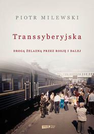 okładka Transsyberyjska. Drogą żelazną przez Rosję i dalej, Książka   Milewski Piotr
