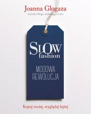 okładka Slow fashion. Modowa rewolucja, Książka | Glogaza Joanna