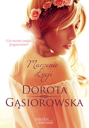 okładka Marzenie Łucji. Książka | papier | Gąsiorowska Dorota