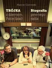 okładka Trójka z dżemem - palce lizać! Biografia pewnego radia. Książka | papier | Gutowski Marcin