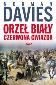 okładka Orzeł biały, czerwona gwiazda. Wojna polsko-bolszewicka 1919-1920, Książka | Davies Norman