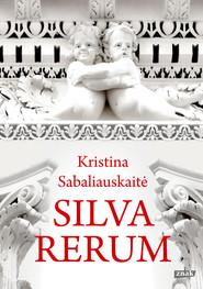 okładka Silva rerum. Książka | papier | Sabaliauskaitė Kristina