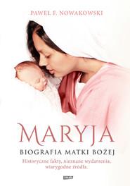 okładka Maryja. Biografia Matki Bożej. Książka | papier | F. Nowakowski Paweł