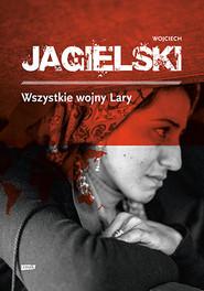 okładka Wszystkie wojny Lary, Książka   Jagielski Wojciech