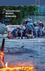 okładka Belfast. 99 ścian pokoju. Książka | papier | Aleksandra Łojek
