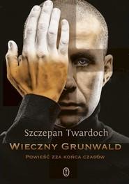 okładka Wieczny Grunwald. Książka | papier | Twardoch Szczepan