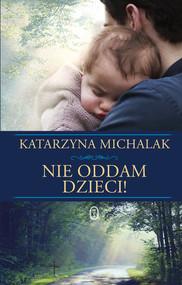 okładka Nie oddam dzieci!, Książka | Michalak Katarzyna