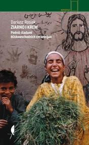 okładka Ziarno i krew. Podróż śladami bliskowschodnich chrześcijan., Książka | Rosiak Dariusz
