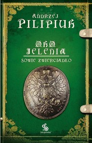 okładka Oko Jelenia. Sowie zwierciadło, Książka | Pilipiuk Andrzej
