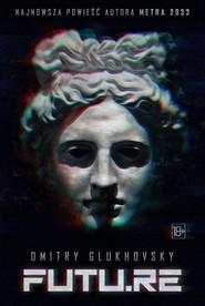 okładka FUTU.RE, Książka | Glukhovsky Dmitry