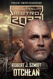 okładka Uniwersum Metro 2033. Otchłań. Książka | papier | J. Szmidt Robert