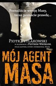 okładka Mój agent Masa, Książka   Pytlakowski Piotr