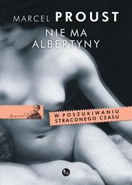 okładka Nie ma Albertyny. W poszukiwaniu straconego czasu, Książka | Proust Marcel