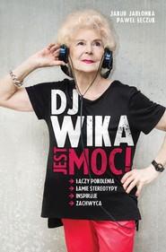 okładka DJ Wika. Jest moc!, Książka | Jakub  Jabłonka, Paweł  Łęczuk