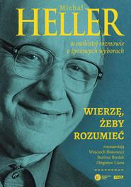 okładka Wierzę, żeby rozumieć, Książka | Heller Michał, Bonowicz Wojciech, Brożek Bartosz, Liana Zbigniew