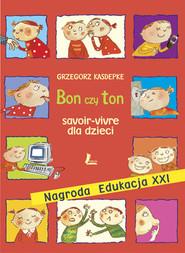 okładka Bon czy ton, savoir-vivre dla dzieci, Książka | Kasdepke Grzegorz
