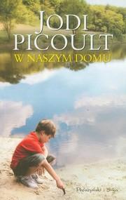 okładka W naszym domu, Książka   Picoult Jodi