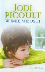 okładka W imię miłości, Książka   Picoult Jodi