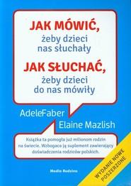 okładka Jak mówić, żeby dzieci nas słuchały, jak słuchać, żeby dzieci do nas mówiły, Książka | Faber Adele, Mazlish Elaine