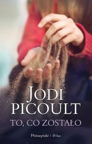 okładka To, co zostało, Książka   Picoult Jodi