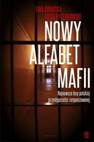 okładka Nowy alfabet mafii, Książka   Ornacka Ewa, Pytlakowski Piotr