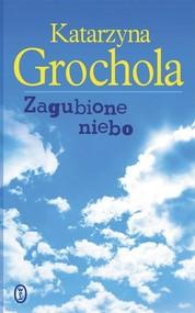 okładka Zagubione niebo, Książka | Grochola Katarzyna