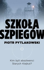 okładka Szkoła szpiegów, Książka   Pytlakowski Piotr