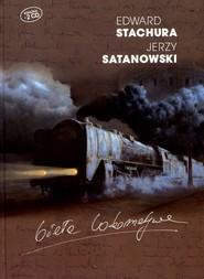 okładka Biała lokomotywa. Książka | papier | Stachura Edward, Satanowski Jerzy