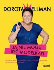okładka Ja nie mogę być modelką?!, Książka | Wellman Dorota