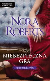 okładka Niebezpieczna gra. Klan O`hurleyów. Książka   papier   Roberts Nora