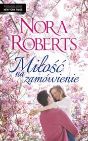 okładka Miłość na zamówienie, Książka | Roberts Nora