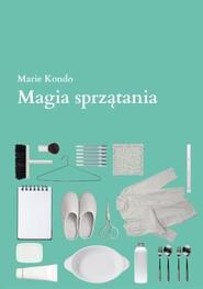 okładka Magia sprzątania. Japońska sztuka porządkowania i organizacji, Książka | Kondo Marie