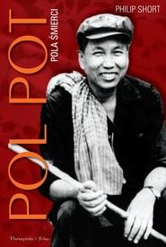 okładka Pol Pot. Pola śmierci. Książka   papier   Short Philip