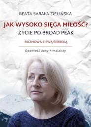 okładka Jak wysoko sięga miłość? Życie po Broad Peak  , Książka | Sabała-Zielińska Beata