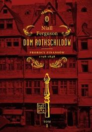 okładka Dom Rothschildów. Prorocy finansów 1798-1848, Książka | Ferguson Niall