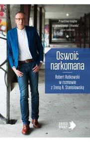 okładka Oswoić narkomana, Książka   Rutkowski Robert, Stanisławska Irena