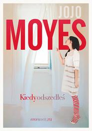 okładka Kiedy odszedłeś, Książka | Moyes Jojo