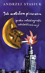 okładka Jak zostałem pisarzem (próba autobiografii intelektualnej). Książka | papier | Stasiuk Andrzej
