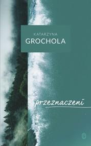 okładka Przeznaczeni, Książka | Grochola Katarzyna