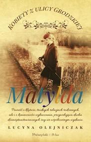 okładka Kobiety z ulicy Grodzkiej. Matylda, Książka | Olejniczak Lucyna