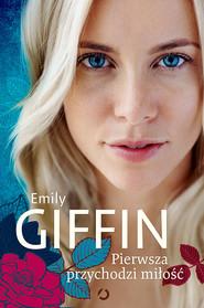 okładka Pierwsza przychodzi miłość. Książka | papier | Giffin Emily