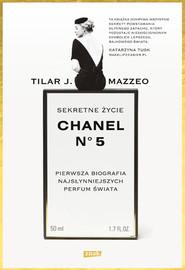 okładka Sekretne życie Chanel No. 5. Pierwsza biografia najsłynniejszych perfum świata, Książka | J. Mazzeo Tilar