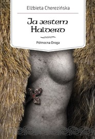 okładka Ja jestem Halderd. Północna Droga, Książka | Cherezińska Elżbieta