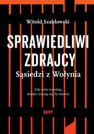 okładka Sprawiedliwi zdrajcy. Sąsiedzi z Wołynia. Książka   papier   Szabłowski Witold